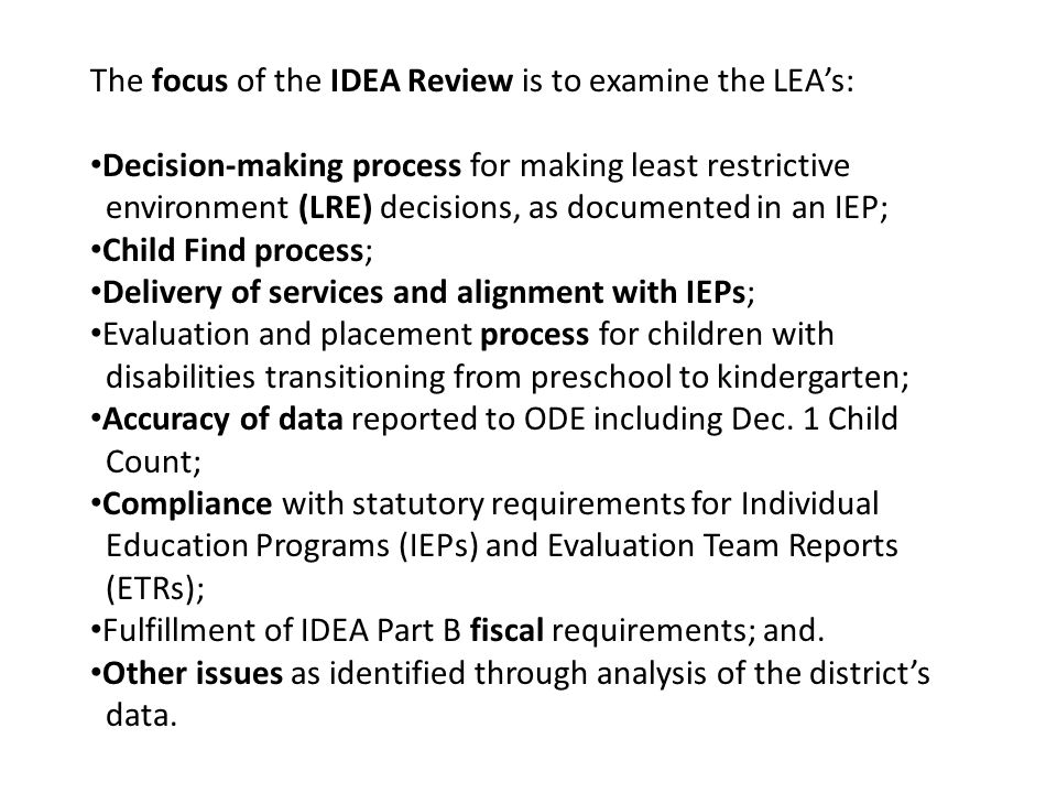 The focus of the IDEA Review is to examine the LEA's: