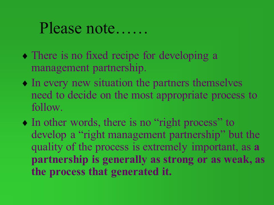 Please note…… There is no fixed recipe for developing a management partnership.