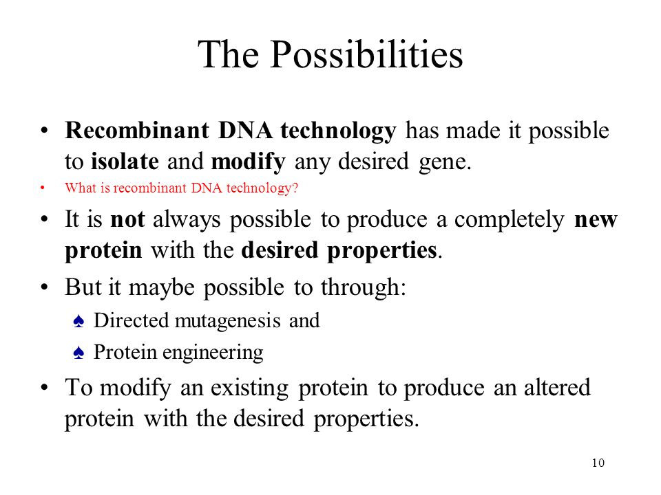 The Possibilities Recombinant DNA technology has made it possible to isolate and modify any desired gene.