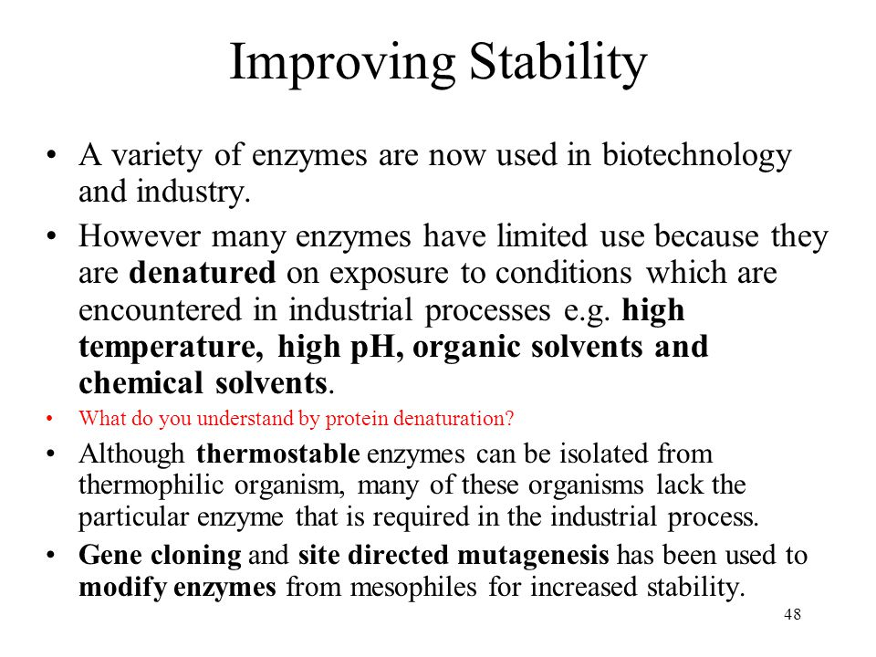 Improving Stability A variety of enzymes are now used in biotechnology and industry.