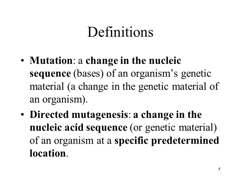 Definitions Mutation: a change in the nucleic sequence (bases) of an organism's genetic material (a change in the genetic material of an organism).