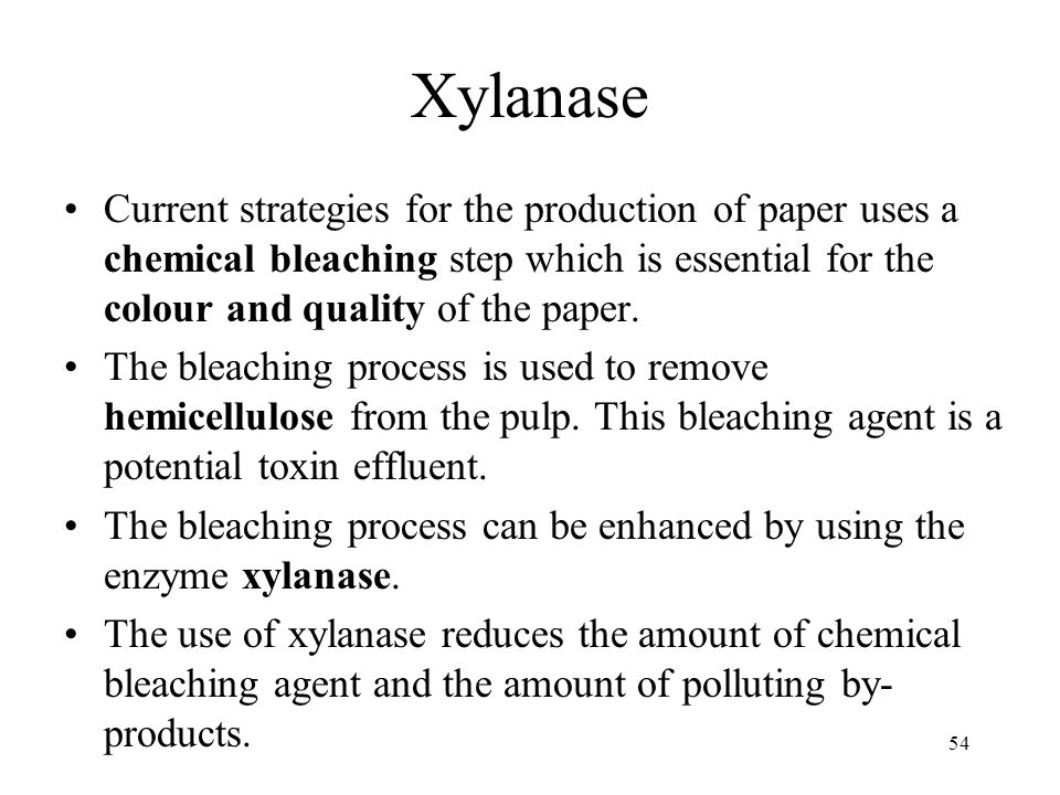 Xylanase Current strategies for the production of paper uses a chemical bleaching step which is essential for the colour and quality of the paper.