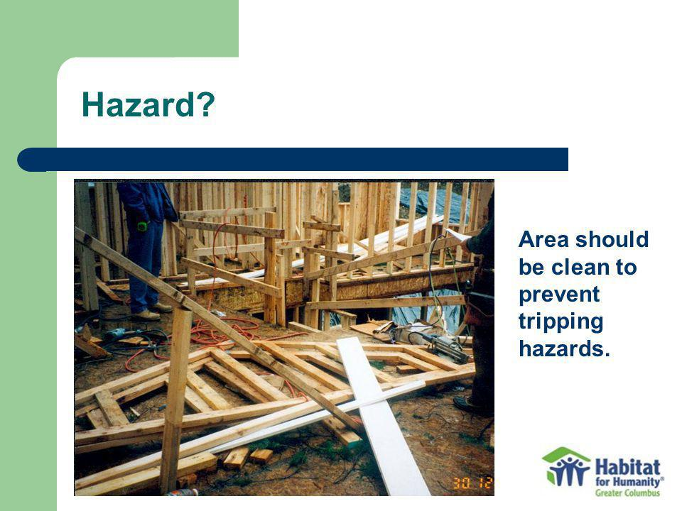 Hazard Area should be clean to prevent tripping hazards.
