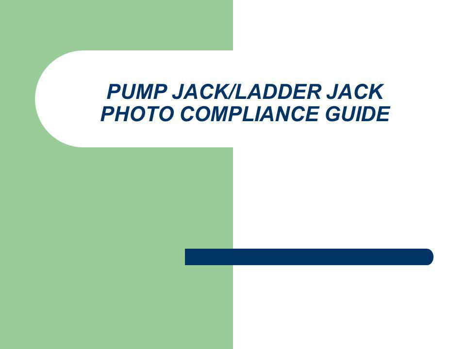 PUMP JACK/LADDER JACK PHOTO COMPLIANCE GUIDE