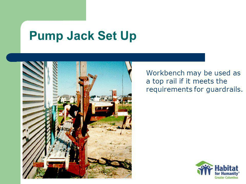 Pump Jack Set Up Workbench may be used as a top rail if it meets the requirements for guardrails.