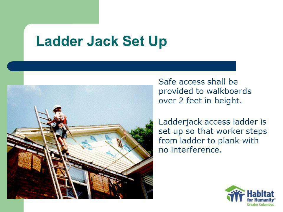 Ladder Jack Set Up Safe access shall be provided to walkboards over 2 feet in height.