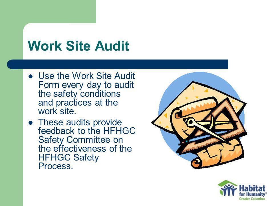 Work Site Audit Use the Work Site Audit Form every day to audit the safety conditions and practices at the work site.