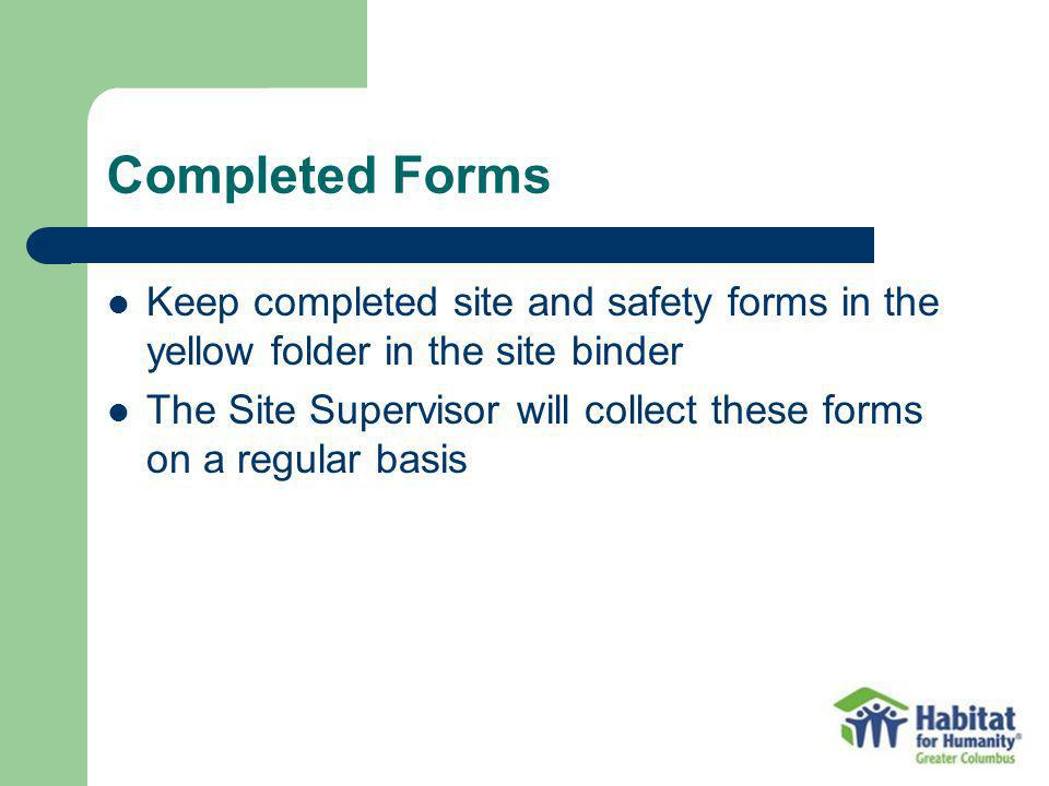 Completed Forms Keep completed site and safety forms in the yellow folder in the site binder.