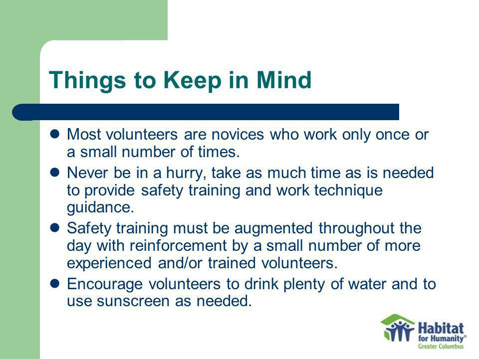 Things to Keep in Mind Most volunteers are novices who work only once or a small number of times.
