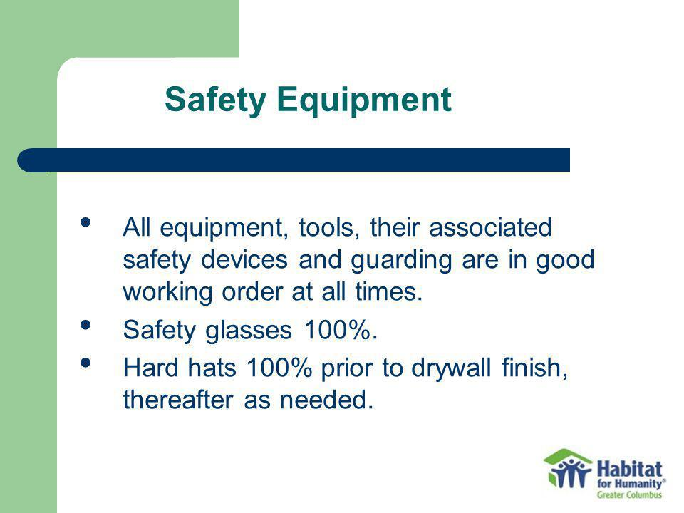 Safety Equipment All equipment, tools, their associated safety devices and guarding are in good working order at all times.