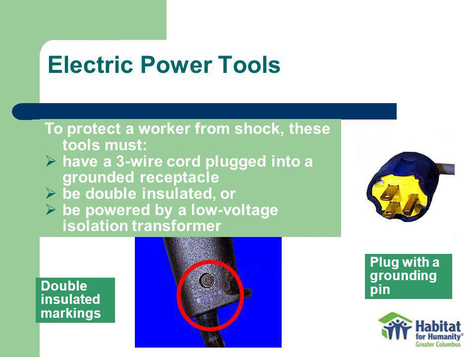 Electric Power Tools To protect a worker from shock, these tools must: