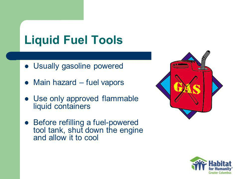 Liquid Fuel Tools Usually gasoline powered Main hazard – fuel vapors