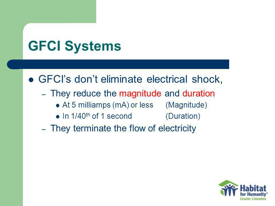 GFCI Systems GFCI's don't eliminate electrical shock,