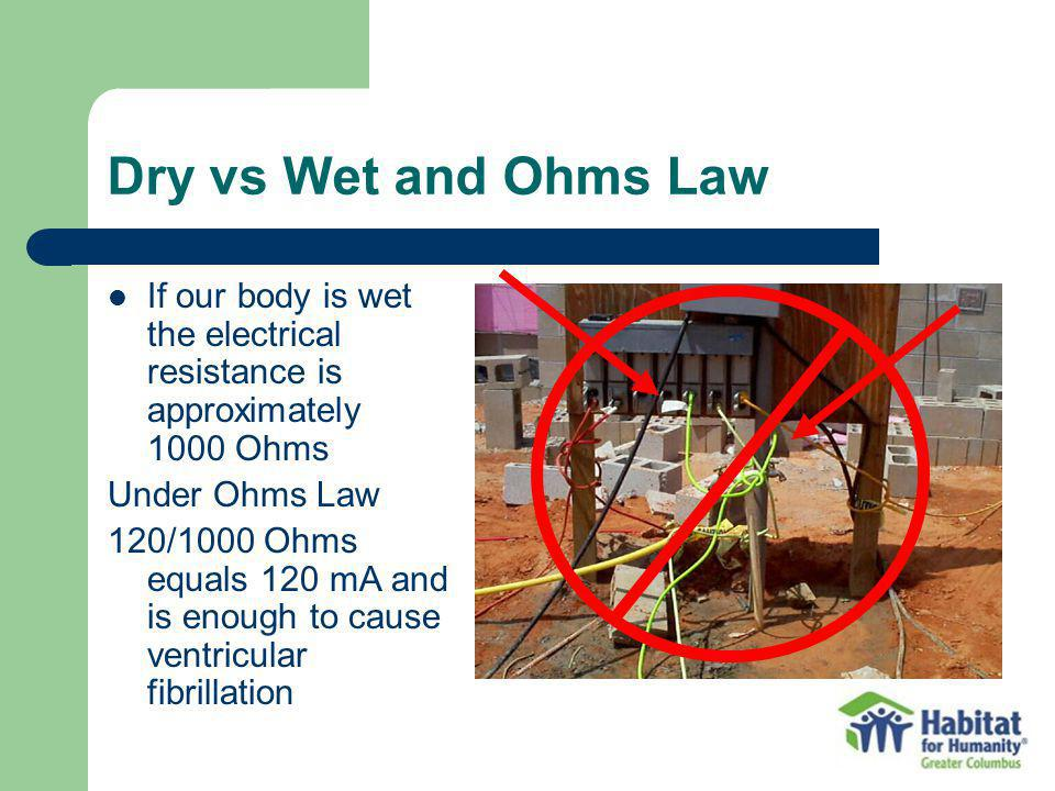 Dry vs Wet and Ohms Law If our body is wet the electrical resistance is approximately 1000 Ohms.