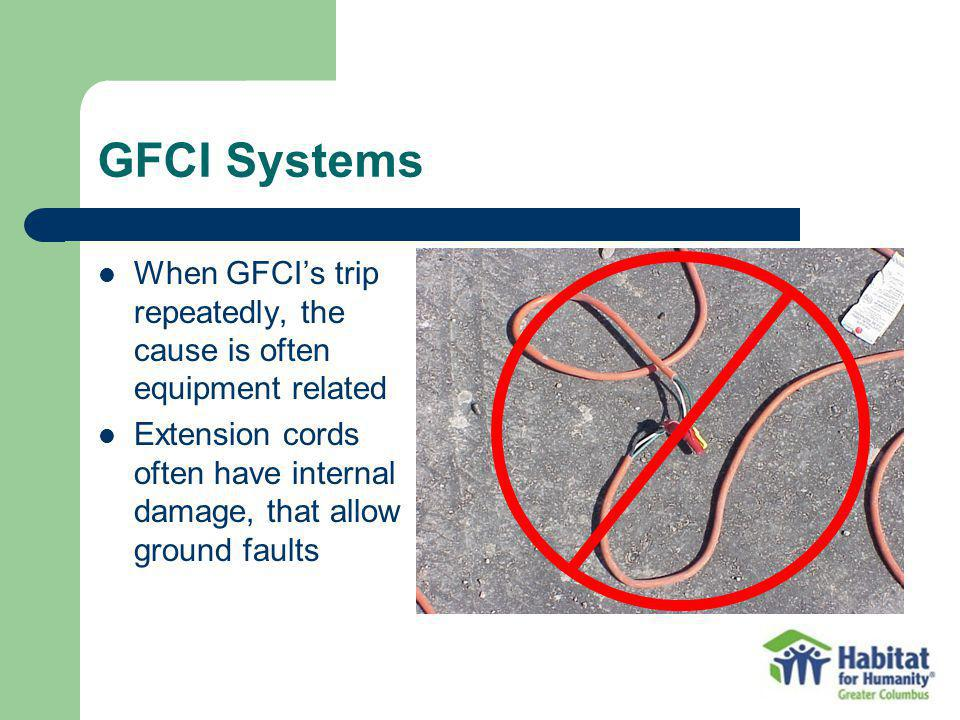 GFCI Systems When GFCI's trip repeatedly, the cause is often equipment related. Extension cords often have internal damage, that allow ground faults.