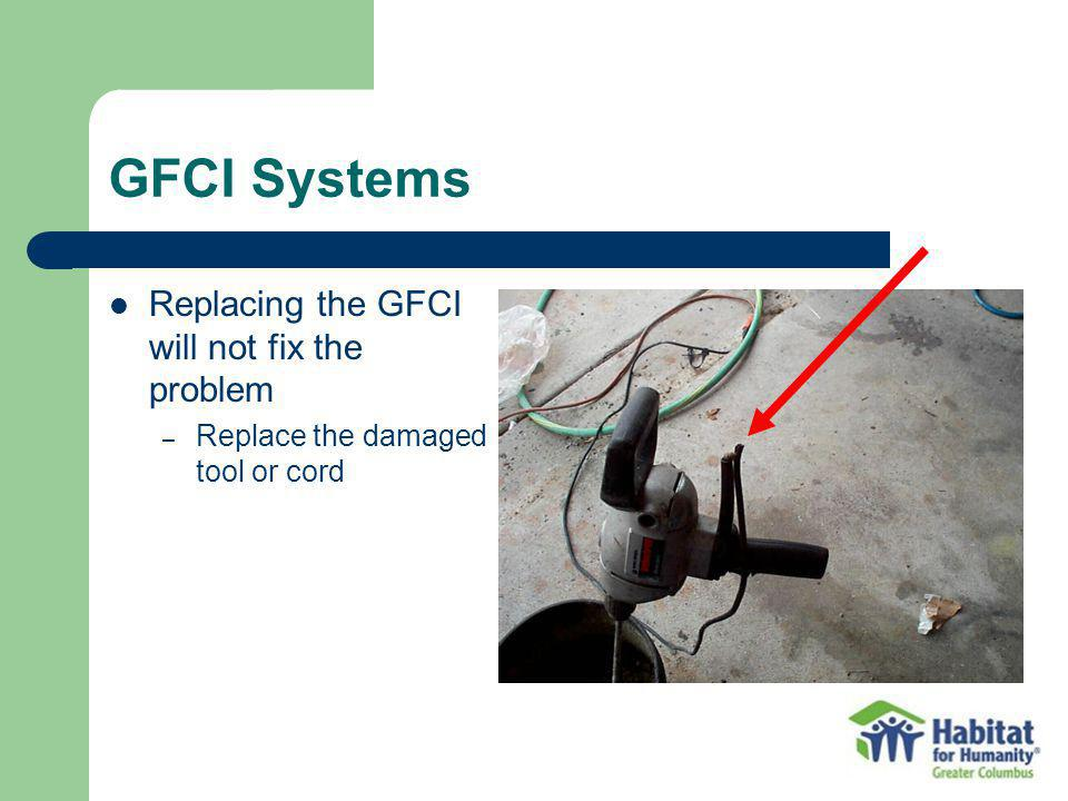 GFCI Systems Replacing the GFCI will not fix the problem