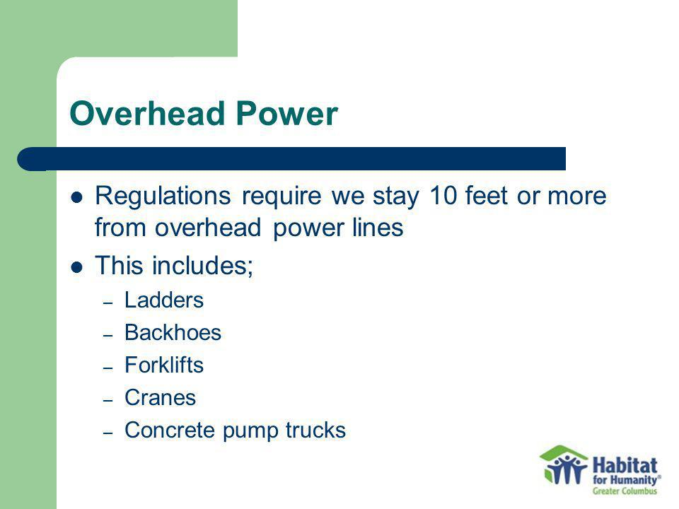 Overhead Power Regulations require we stay 10 feet or more from overhead power lines. This includes;