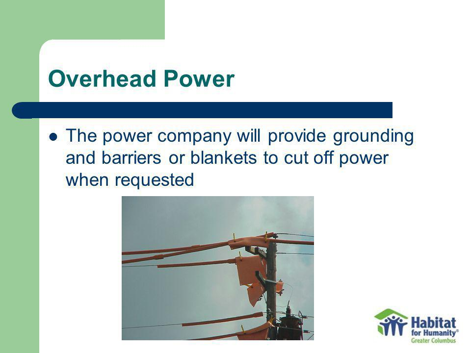 Overhead Power The power company will provide grounding and barriers or blankets to cut off power when requested.