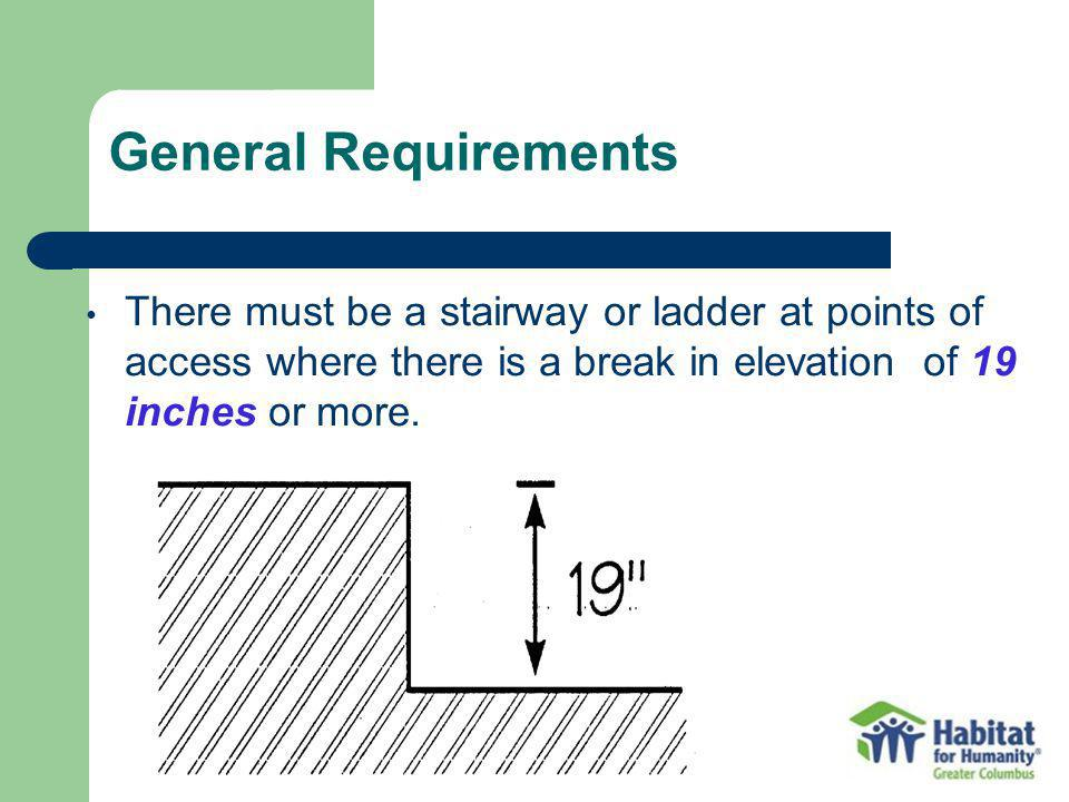 General Requirements There must be a stairway or ladder at points of access where there is a break in elevation of 19 inches or more.
