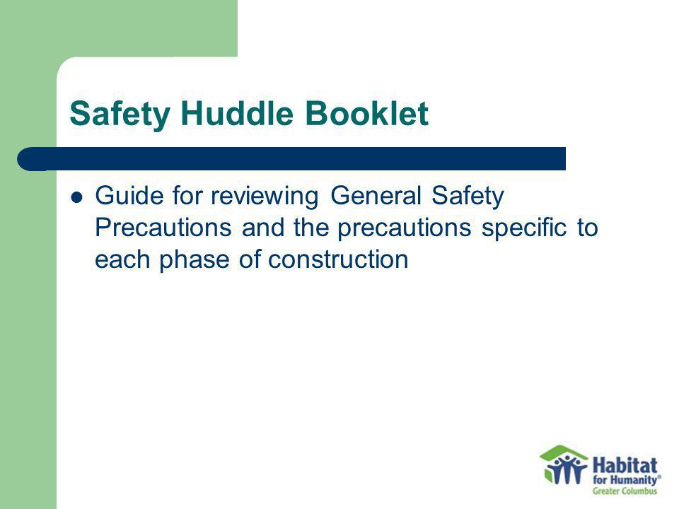 Safety Huddle Booklet Guide for reviewing General Safety Precautions and the precautions specific to each phase of construction.