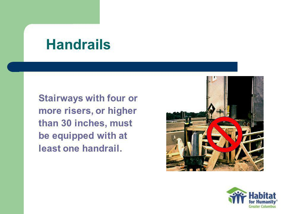 Handrails Stairways with four or more risers, or higher than 30 inches, must be equipped with at least one handrail.
