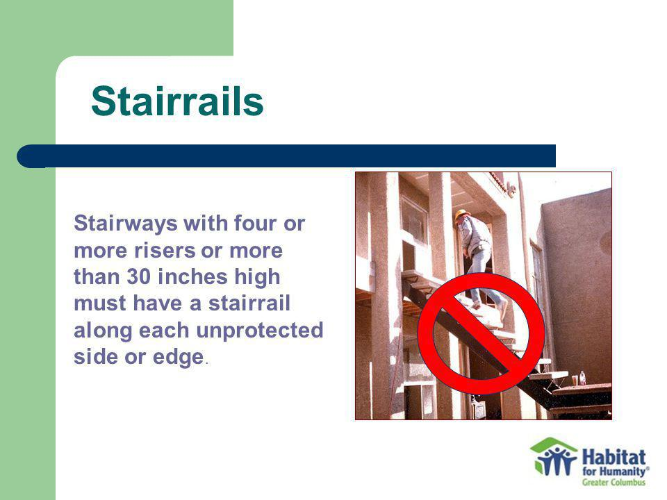 Stairrails Stairways with four or more risers or more than 30 inches high must have a stairrail along each unprotected side or edge.