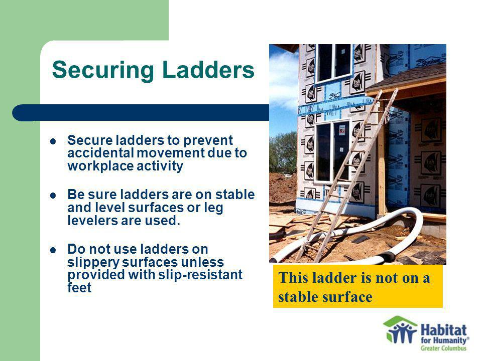 Securing Ladders This ladder is not on a stable surface