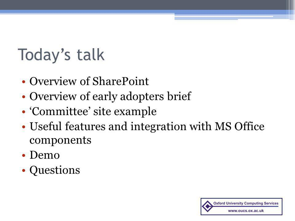 Today's talk Overview of SharePoint Overview of early adopters brief