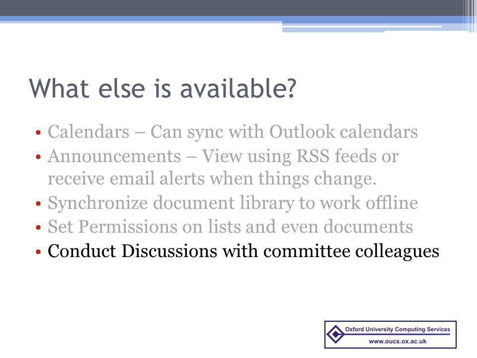 What else is available Calendars – Can sync with Outlook calendars