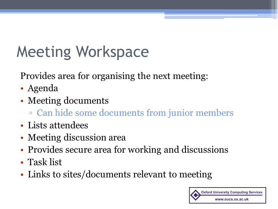 Meeting Workspace Provides area for organising the next meeting: