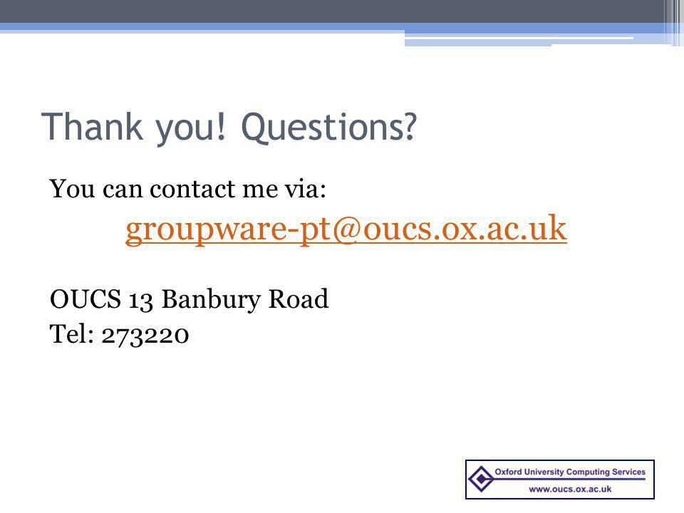 Thank you! Questions groupware-pt@oucs.ox.ac.uk