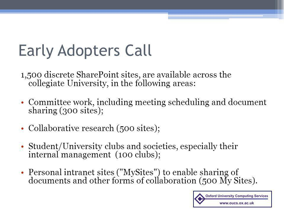 Early Adopters Call 1,500 discrete SharePoint sites, are available across the collegiate University, in the following areas: