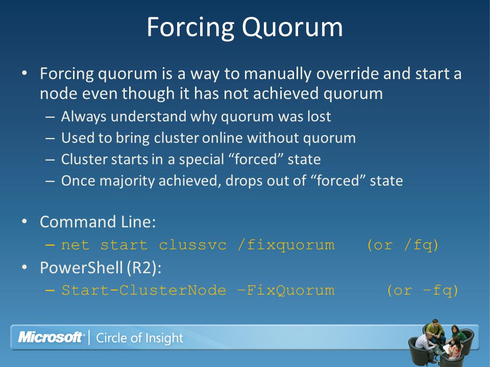Forcing Quorum Forcing quorum is a way to manually override and start a node even though it has not achieved quorum.