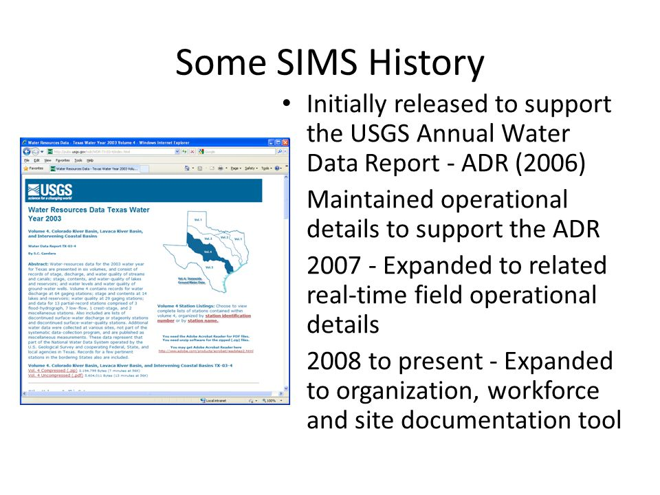 Some SIMS History Initially released to support the USGS Annual Water Data Report - ADR (2006) Maintained operational details to support the ADR.