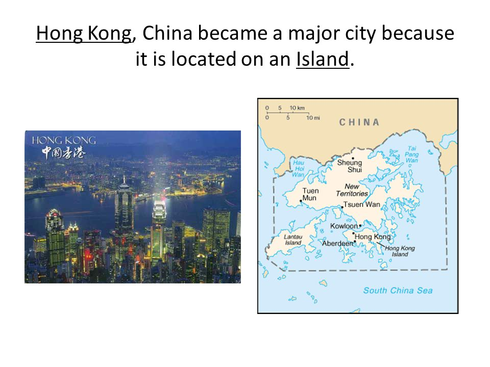 Hong Kong, China became a major city because it is located on an Island.