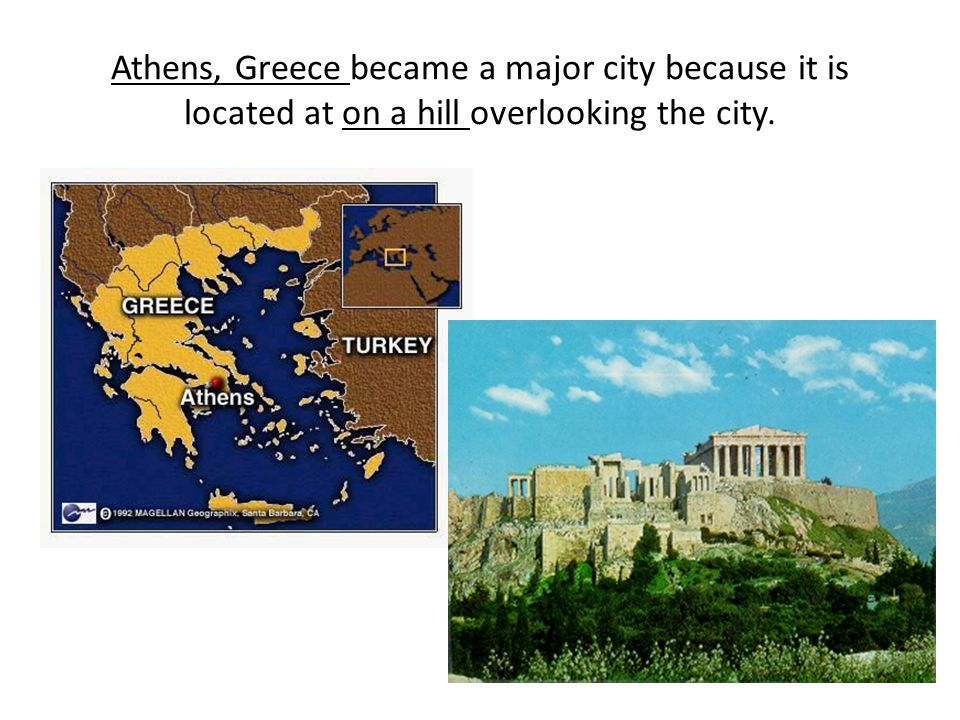 Athens, Greece became a major city because it is located at on a hill overlooking the city.