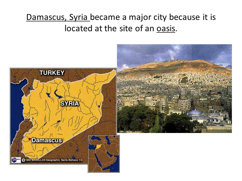 Damascus, Syria became a major city because it is located at the site of an oasis.