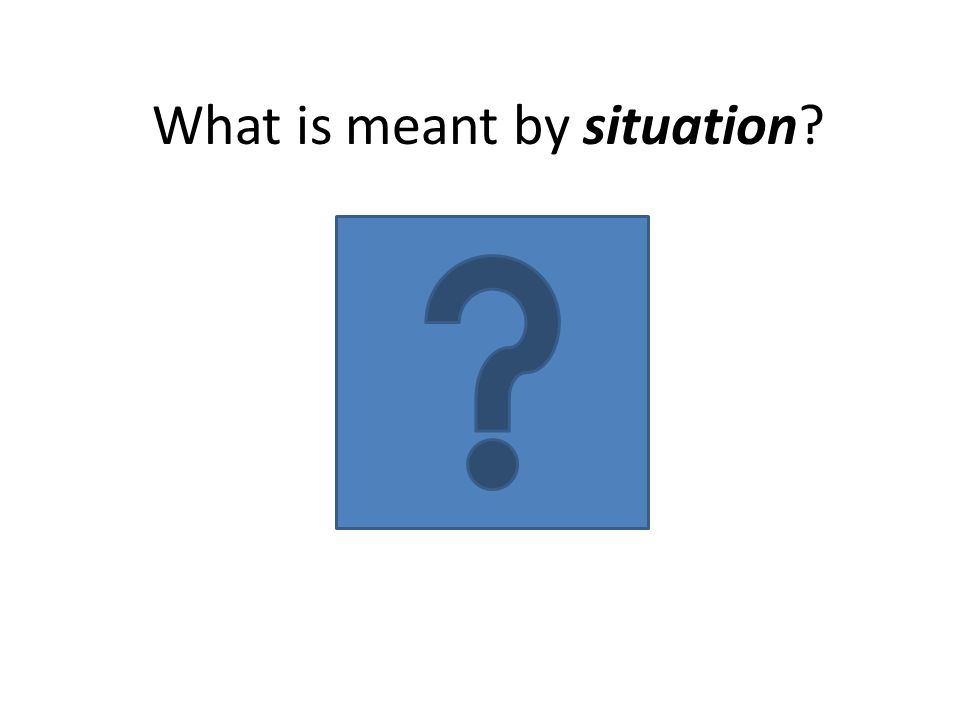 What is meant by situation