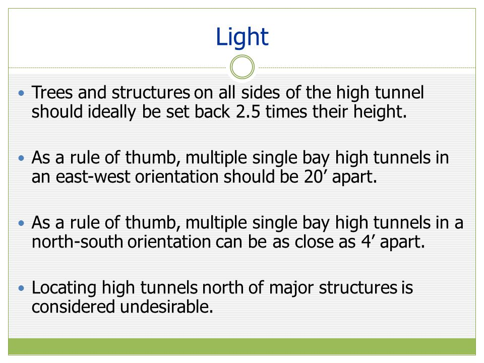 Light Trees and structures on all sides of the high tunnel should ideally be set back 2.5 times their height.