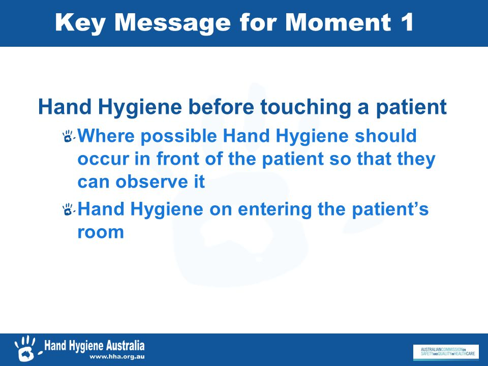 Key Message for Moment 1 Hand Hygiene before touching a patient