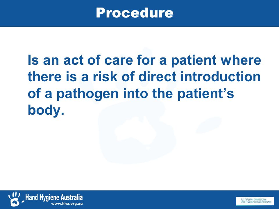 Procedure Is an act of care for a patient where there is a risk of direct introduction of a pathogen into the patient's body.