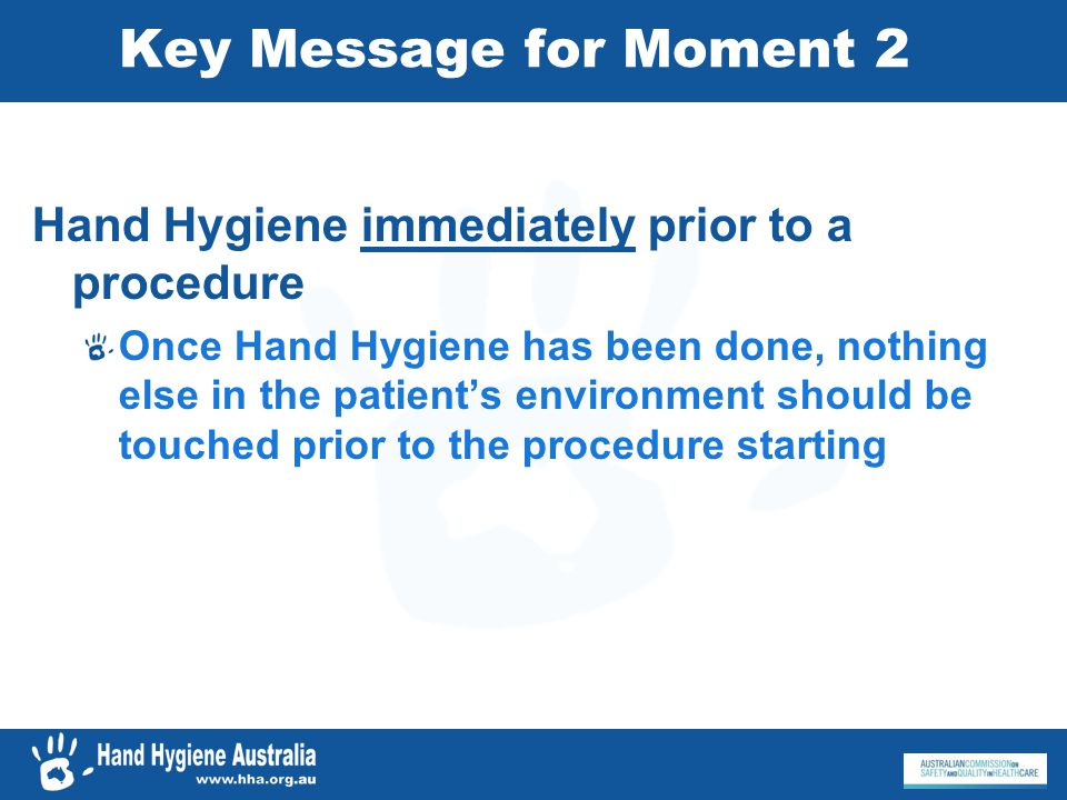 Key Message for Moment 2 Hand Hygiene immediately prior to a procedure