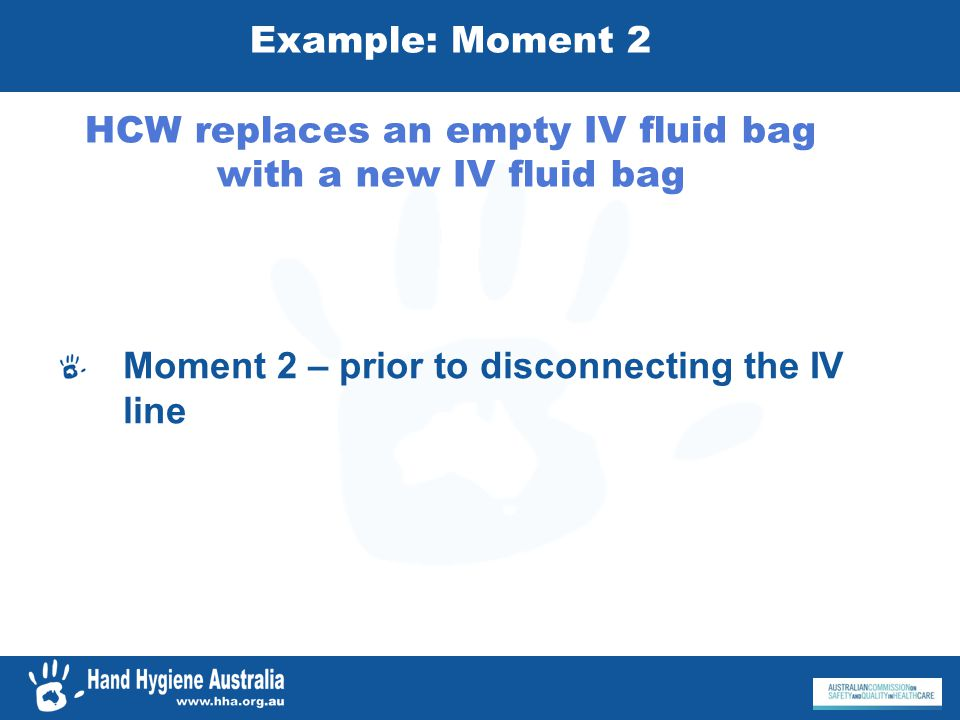Example: Moment 2 HCW replaces an empty IV fluid bag with a new IV fluid bag