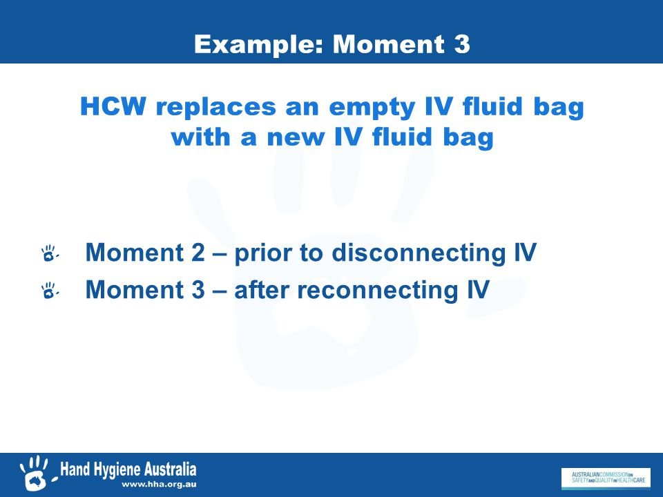 Example: Moment 3 HCW replaces an empty IV fluid bag with a new IV fluid bag