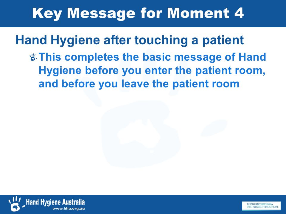 Key Message for Moment 4 Hand Hygiene after touching a patient