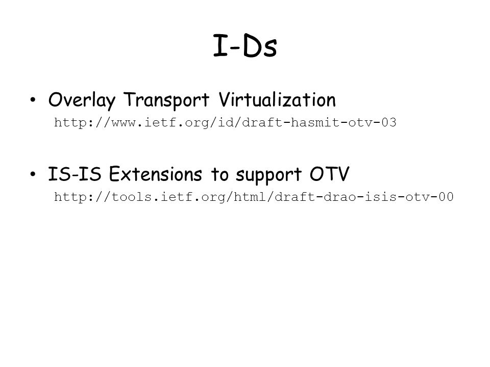 I-Ds Overlay Transport Virtualization IS-IS Extensions to support OTV