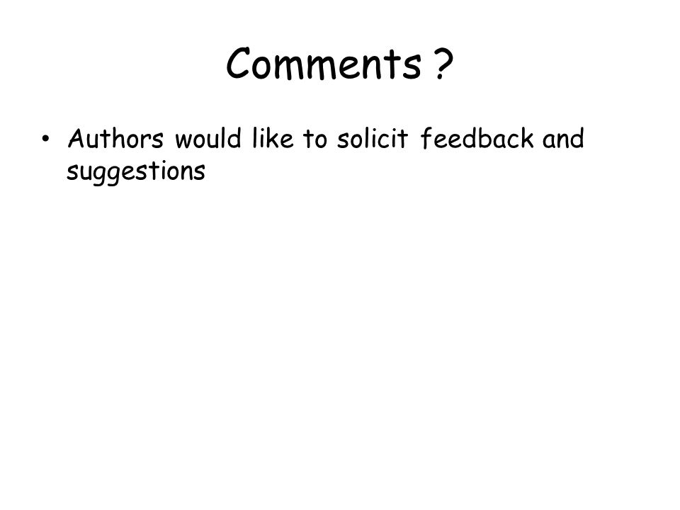 Comments Authors would like to solicit feedback and suggestions