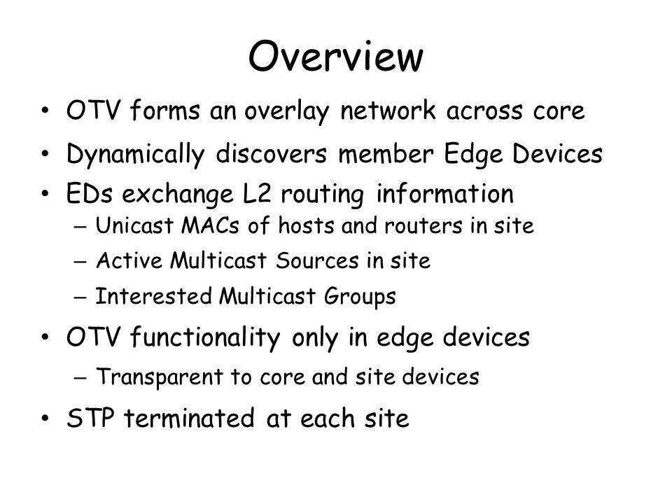 Overview OTV forms an overlay network across core