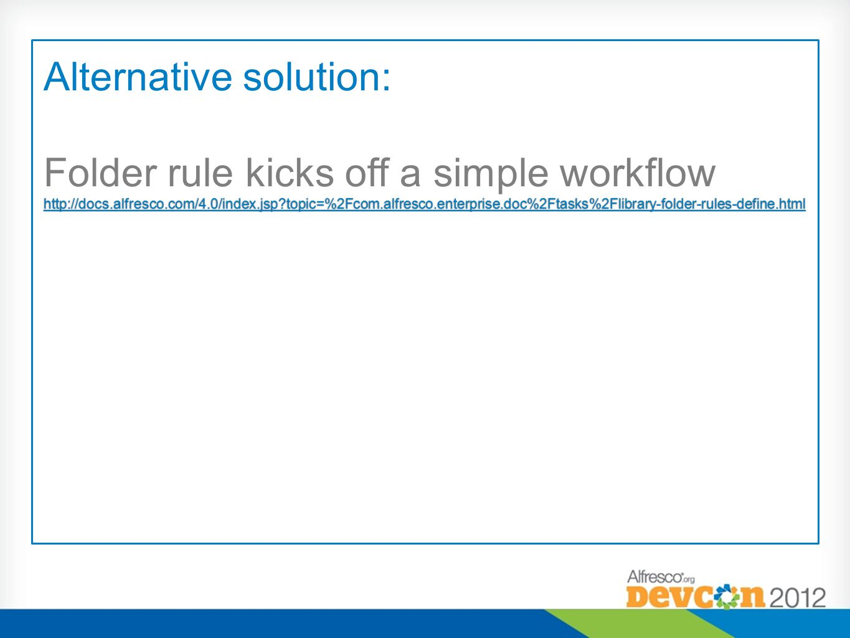 Alternative solution: Folder rule kicks off a simple workflow