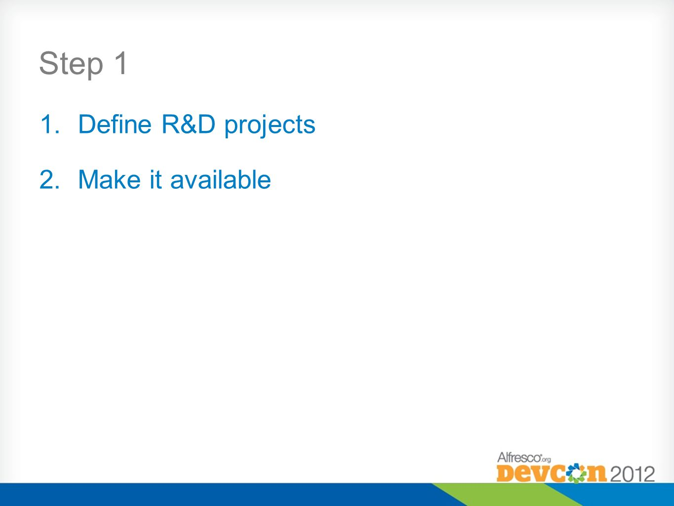 Step 1 Define R&D projects Make it available